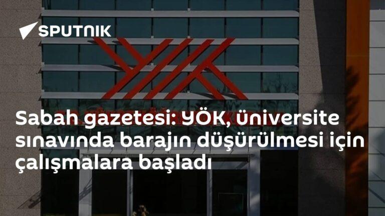 Sabah gazetesi: YÖK, üniversite sınavında barajın düşürülmesi için çalışmalara başladı